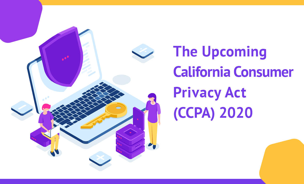 Get Ready For Upcoming California Consumer Privacy Act (CCPA) 2020