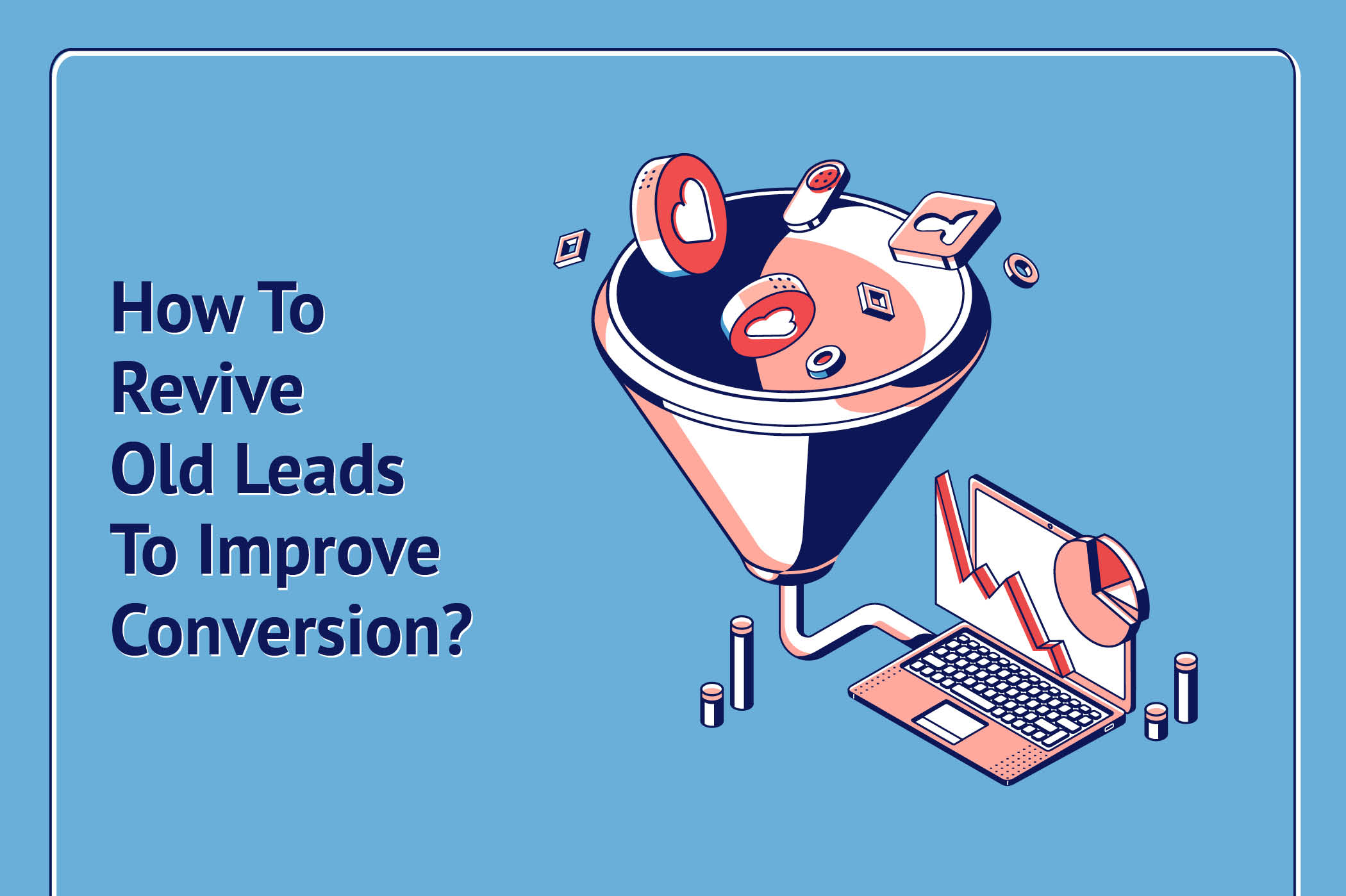 How To Revive Old Sales Leads To Improve Conversion?