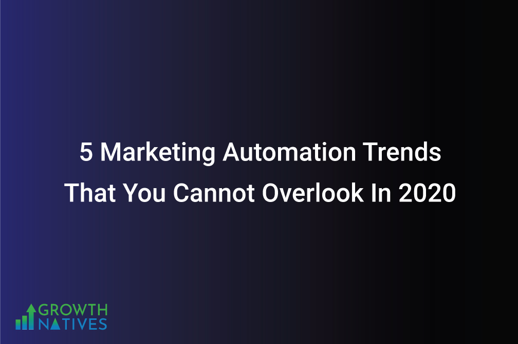 5 Marketing Automation Trends That You Cannot Overlook In 2020
