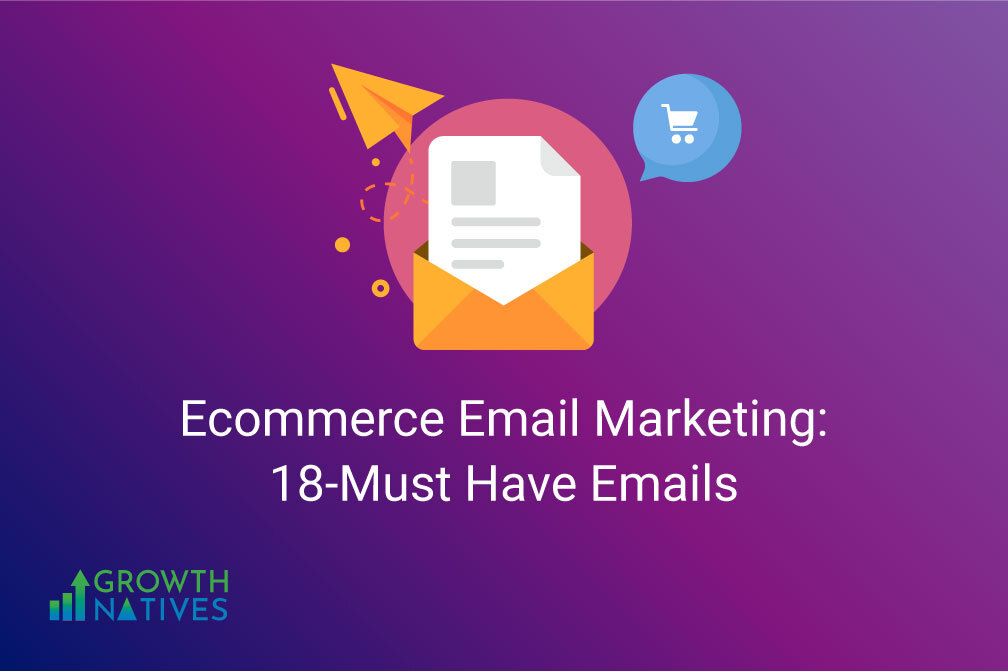 Ecommerce Email Marketing : 18 Must have emails