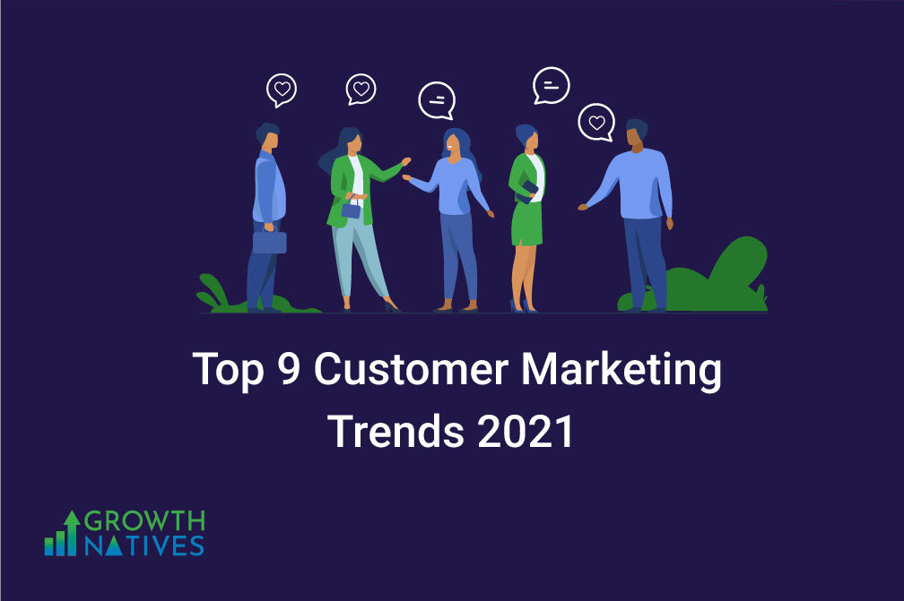 Top 9 Customer Marketing Trends to Look Forward to in 2021