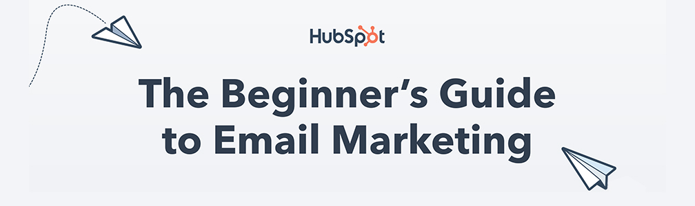 The beginner's guide to Email Marketing: Hubspot