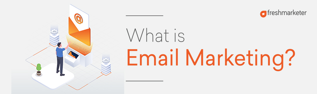 Email marketing-A complete guide: Freshmarketer