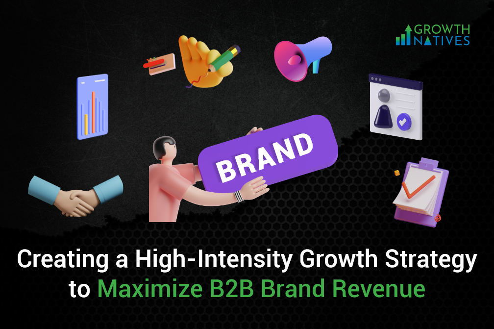 High-Intensity Growth Strategy to Maximize B2B Brand Revenue