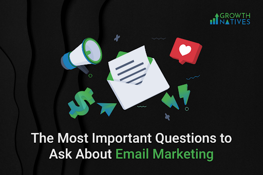 The Most Important Questions to Ask About Email Marketing