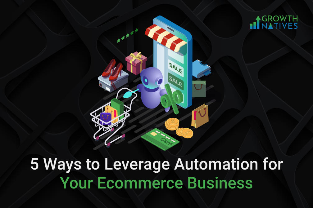 5 Ways to Leverage Automation for Your Ecommerce Business