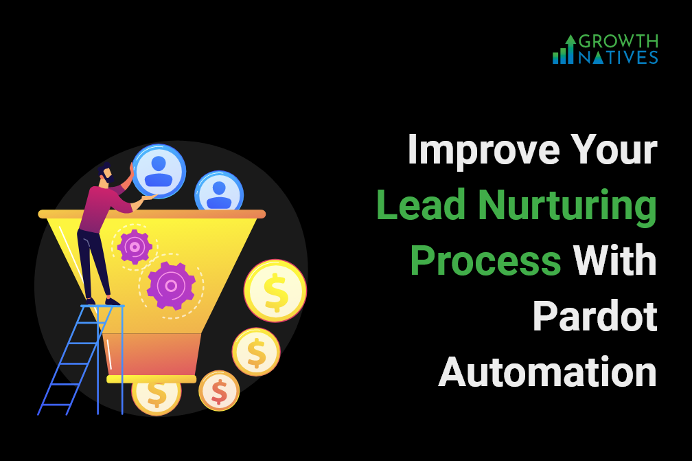Improve Your Lead Nurturing Process With Pardot Automation